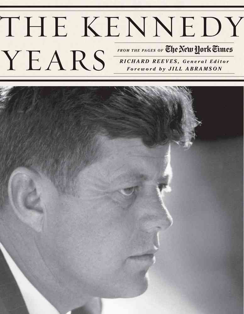 The Kennedy Years By Reeves, Richard (EDT)/ New York Times Company (COR)/ Abramson, Jill