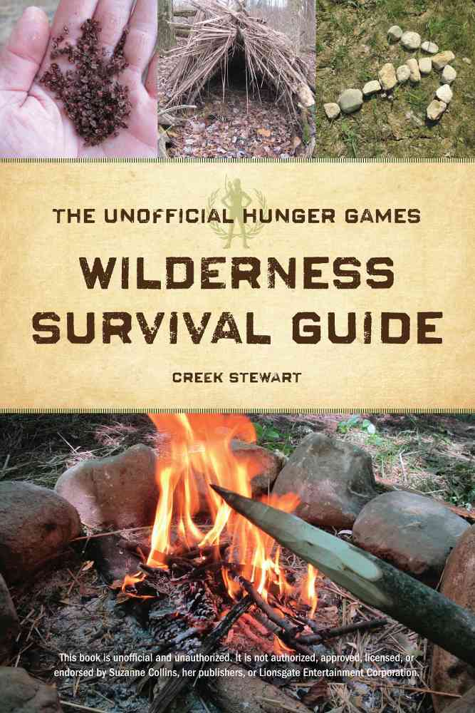 The Unofficial Hunger Games Wilderness Survival Guide By Stewart, Creek